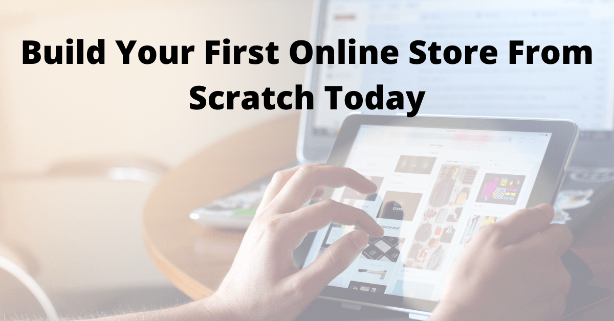 Build Your First Shopify Store From Scratch Today