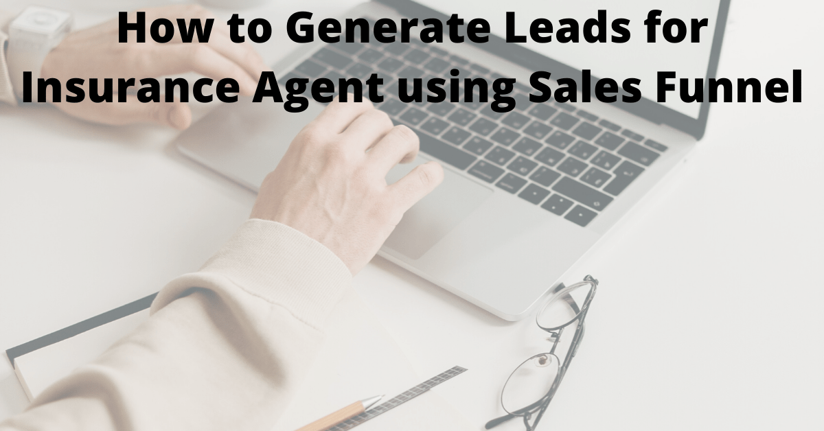 How to Generate Leads for Insurance Agent using Sales Funnel