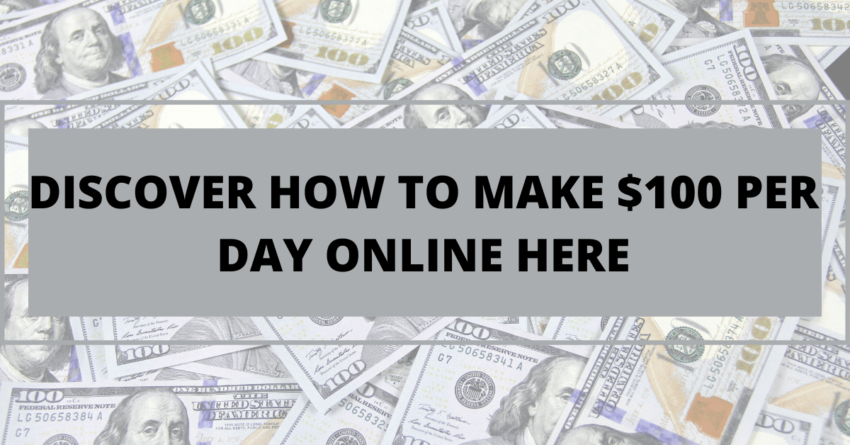 DISCOVER HOW TO MAKE $100 PER DAY ONLINE HERE