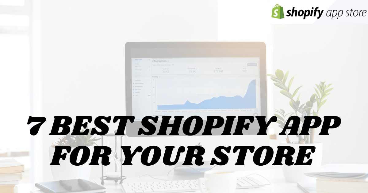 7 Best Shopify app for your store