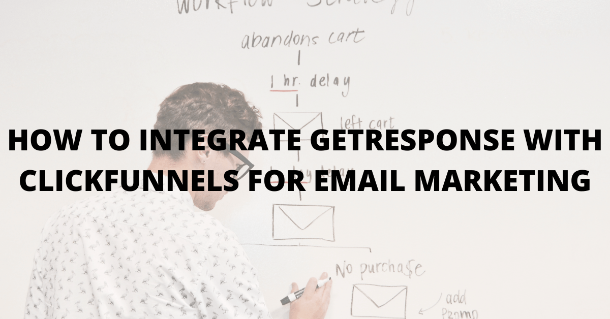 HOW-TO-INTEGRATE-GETRESPONSE-WITH-CLICKFUNNELS-FOR-EMAIL-MARKETING