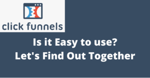Is ClickFunnels Easy To Use